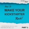 How to Make Your Kickstarter Rock Part 1