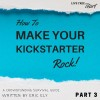 How to Make Your Kickstarter Rock Part 3